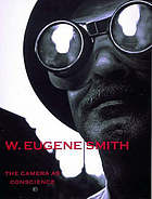 W. Eugene Smith : the camera as conscience