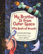 My brother is from outer space : (The book of proof)
