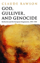 God, Gulliver, and genocide : barbarism and the European imagination, 1492-1945