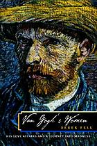 Van Gogh's women : his love affairs and journey into madness