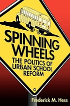 Spinning wheels : the politics of urban school reform