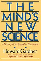 The mind's new science : a history of the cognitive revolution