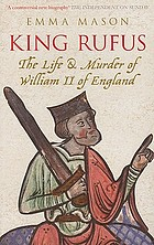 King Rufus : the life & murder of William II of England
