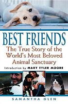 Best Friends : the true story of the world's most beloved animal sanctuary