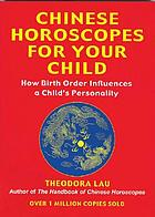 Chinese horoscopes for your child : how birth order influences a child's personality