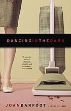Dancing in the dark : a literary tour de force that stunningly portrays a housewife's descent into madness and murder