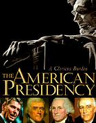 The American presidency : a glorious burdenAmerican presidency: a glorious burden