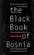 The black book of Bosnia : the consequences of appeasement