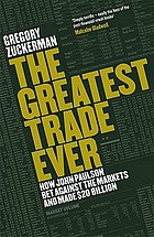 The greatest trade ever : how John Paulson bet against the markets and made $20bn