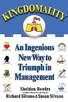 Kingdomality : an ingenious new way to triumph in management