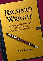 Richard Wright : an annotated bibliography of criticism and commentary, 1983-2003
