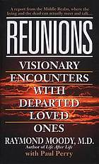 Reunions : visionary encounters with departed loved ones