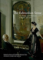 The Edwardian sense : art, design, and performance in Britain, 1901-1910