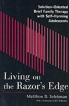 Living on the razor's edge : solution-oriented brief family therapy with self-harming adolescents