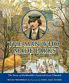 The man who made parks : the story of parkbuilder Frederick Law Olmsted