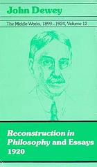 Reconstruction in philosophy and essays, 1920
