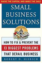 Small business solutions : how to fix and prevent the thirteen biggest problems that derail business