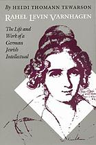 Rahel Levin Varnhagen : the life and work of a German Jewish intellectual