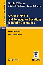 Stochastic PDE's and Kolmogorov equations in infinite dimensions : lectures given at the 2nd session of the Centro Internazionale Matematico Estivo (C.I.M.E.) held in Cetraro, Italy, August 24- September 1, 1998Stochastic PDE's and Kolmogorov equations in infinite dimensions : held in Cetraro, Italy, August 24 - September 1, 1998