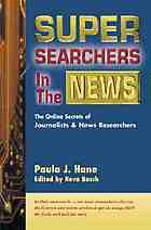 Super searchers in the news : the online secrets of journalists and news researchers