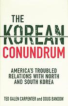 The Korean conundrum : America's troubled relations with North and South Korea