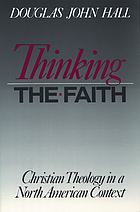 Thinking the faith : Christian theology in a North American context