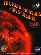 The real reasons for seasons : sun-earth connections : unraveling misconceptions about the earth and sun