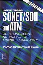 Understanding SONET/SDH and ATM communications networks for the next millennium