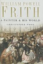William Powell Frith : a painter & his world