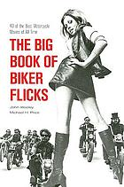 The big book of biker flicks : 40 of the best motorcycle movies of all time