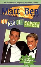 Matt Damon & Ben Affleck : on and off screen : an unauthorized biography