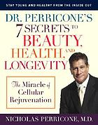 Dr. Perricone's 7 secrets to beauty, health, and longevity : the miracle of cellular rejuvenation