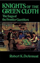 Knights of the green cloth : the saga of the frontier gamblers