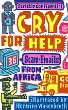 Cry for help : 36 scam e-mails from Africa Cry for help strictly confidential! ; 36 scam-emails from Africa