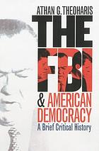 The FBI & American democracy : a brief critical history
