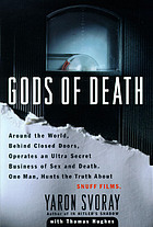 Gods of death : around the world, behind closed doors, operates an ultra-secret business of sex and death : One man hunts the truth about snuff films