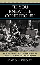 """If you knew the conditions"" : a chronicle of the Indian medical service and American Indian health care, 1908-1955"