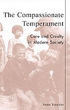 The compassionate temperament : care and cruelty in modern society