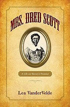 Mrs. Dred Scott : a life on slavery's frontier