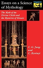 Essays on a science of mythology; the myth of the divine child and the mysteries of Eleusis