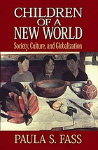 Children of a new world : society, culture, and globalization