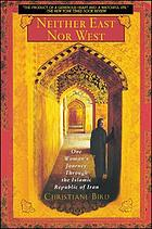 Neither East nor West : one woman's journey through the Islamic Republic of Iran