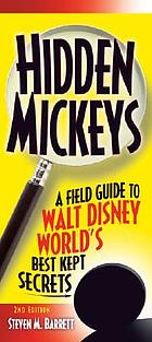 Hidden Mickeys : a field guide to Walt Disney World's best kept secrets