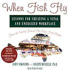 When fish fly [lessons for creating a vital and energized workplace from the world famous Pike Place Fish Market]