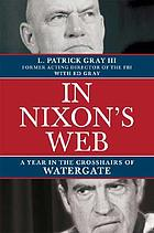 In Nixon's web : a year in the crosshairs of WatergateIn Nixon's web : a year in the crosshairs of Watergate