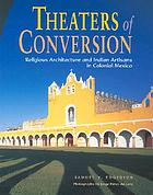 Theaters of conversion : religious architecture and Indian artisans in colonial Mexico