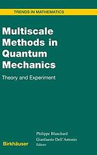 Multiscale methods in quantum mechanics : theory and experiment
