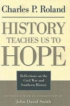 History teaches us to hope : reflections on the Civil War and southern history