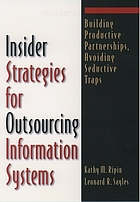 Insider strategies for outsourcing information systems : building productive partnerships, avoiding seductive traps