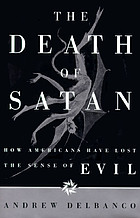 The death of Satan : how Americans have lost the sense of evil